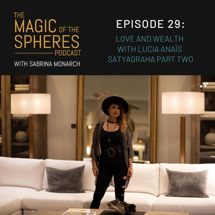 cover art for 29. Love and Wealth with Lucia Anaïs Satyagraha Part Two