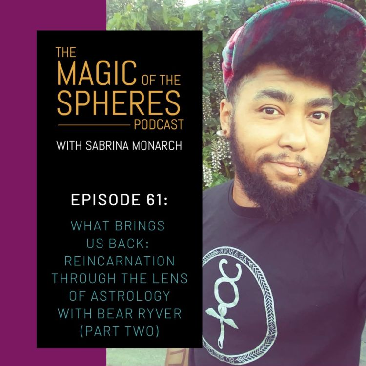 cover art for 61. What Brings us Back: Reincarnation through the Lens of Astrology with Bear Ryver (Part Two)