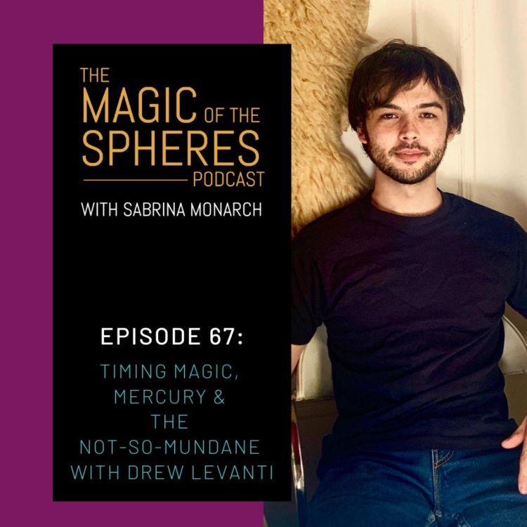 cover art for Timing Magic, Mercury & the not-so-mundane with Drew Levanti