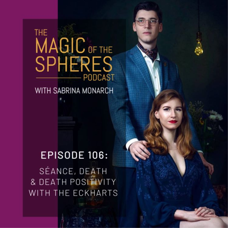 cover art for 106. Séance, Death & Death Positivity with The Eckharts