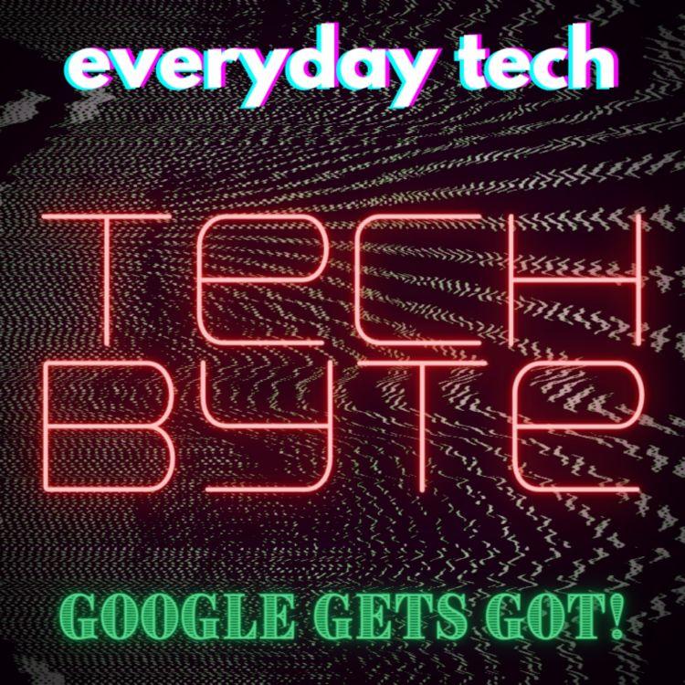 cover art for Tech Byte - Google Gets Got!