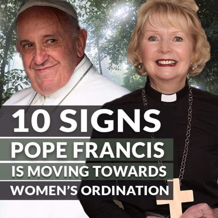 cover art for Episode 17: 10 signs Pope Francis is moving towards women's ordination