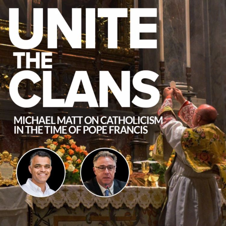 cover art for Unite the Clans: Michael Matt on Catholicism in the time of Pope Francis