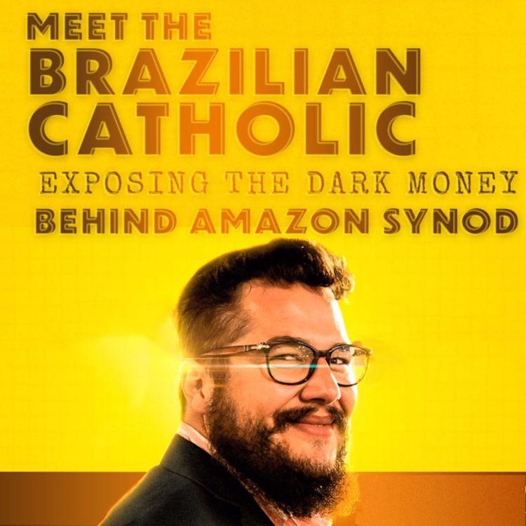 cover art for Meet the Brazilian Catholic exposing the dark money behind Amazon Synod