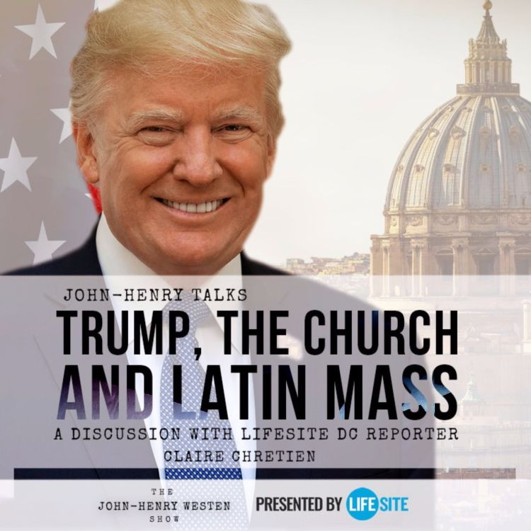 cover art for Trump, the Church, and Latin Mass: a discussion with LifeSite DC reporter Claire Chretien