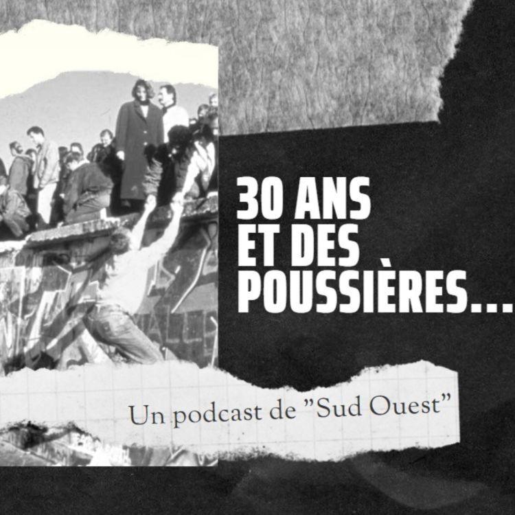 cover art for 30 ans et des poussières - Episode 4 - La chute du Mur