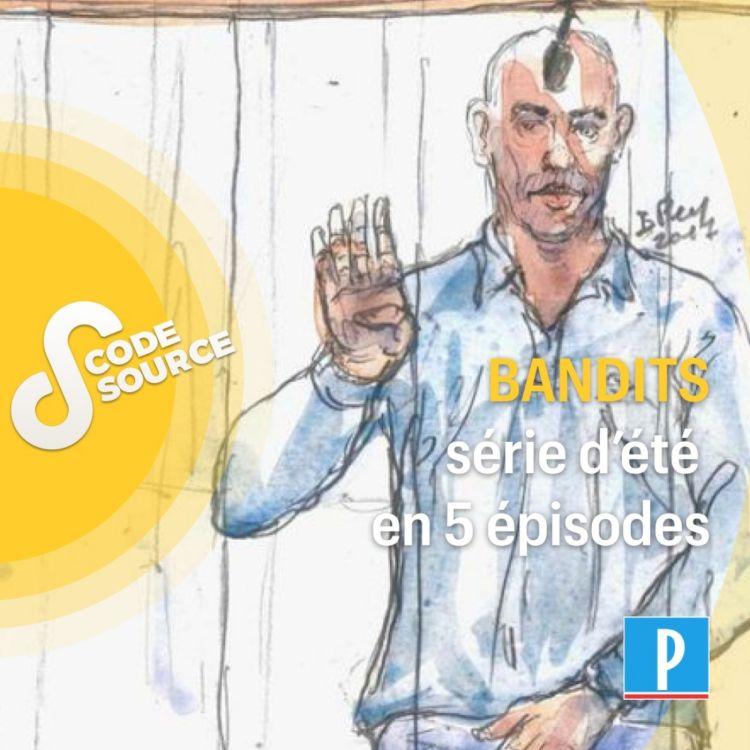 cover art for Bandits, notre série d'été en 5 épisodes