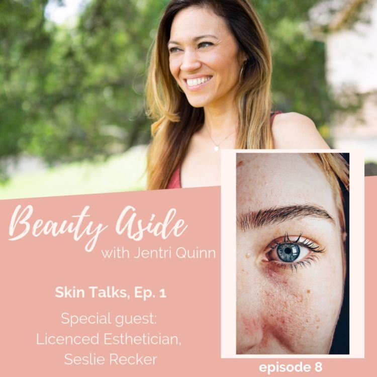 cover art for Skincare 101 with Jentri Quinn and Seslie Recker (Skin Talks Series)