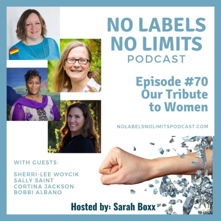 cover art for Episode 70 - No Labels, No Limits podcast - Tribute to Women Compilation