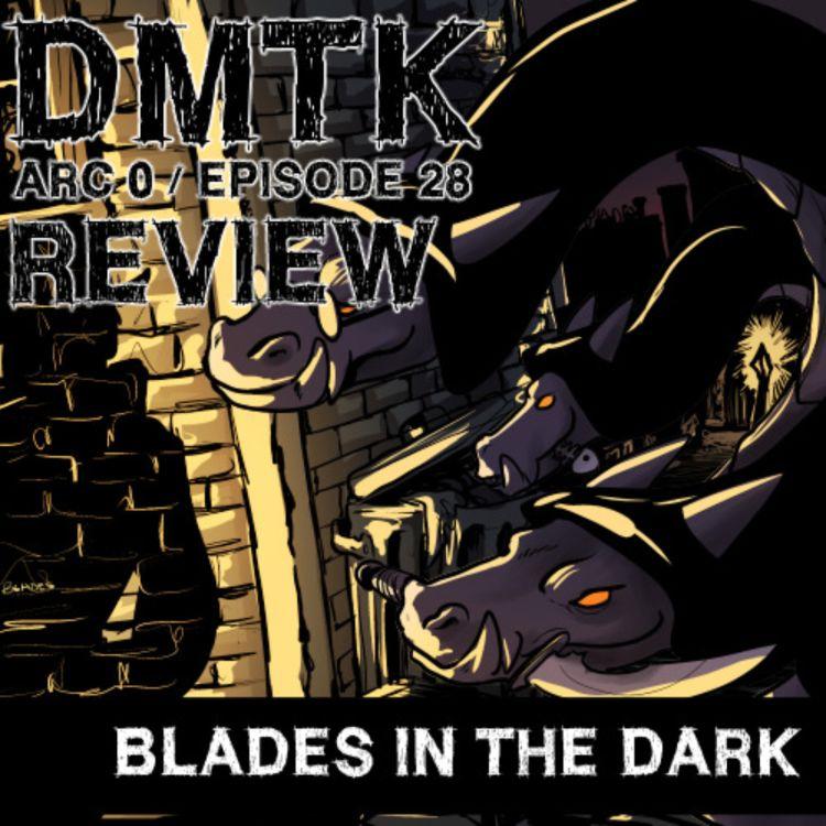 Arc 0 / Episode 028 - Blades in the Dark - Review - DM's