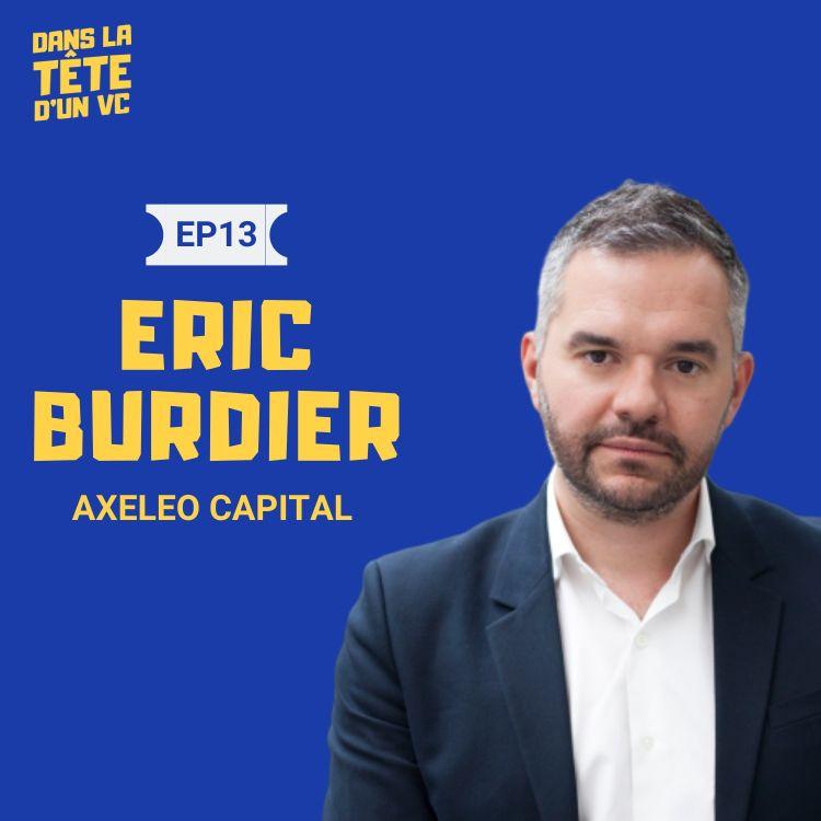 cover art for #13 Eric Burdier VC chez Axeleo : Sur le mix accélérateur et fonds, l'AMF et les startups B2B