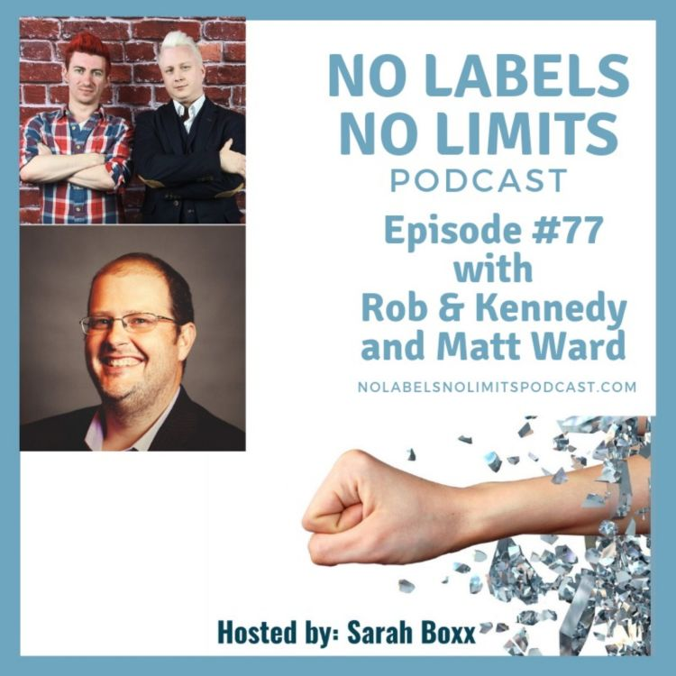cover art for Episode 77 - No Labels, No Limits podcast - Matt Ward and Rob & Kennedy