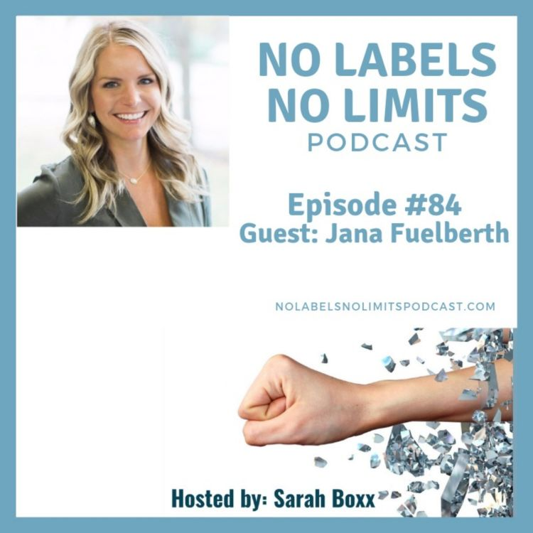 cover art for Episode 84 - No Labels, No Limits podcast with Jana Fuelberth