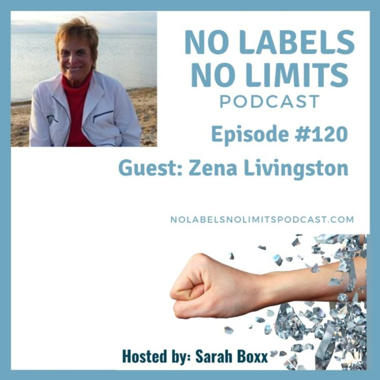 cover art for Episode 120 - No Labels, No Limits podcast with Zena Livingston, author and financial security advocate