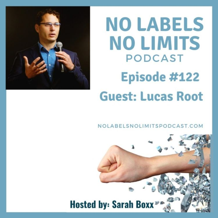 cover art for Episode 122 - No Labels, No Limits podcast with Lucas Root, Business Success Mentor