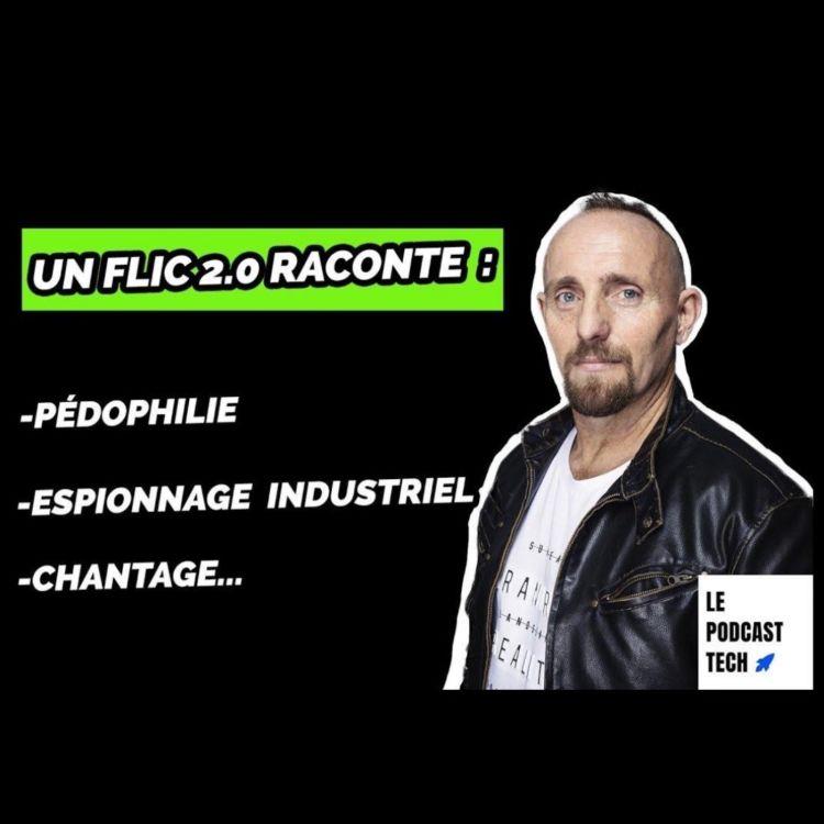cover art for Un flic 2.0 raconte : pédophilie, espionnage industriel, chantage...