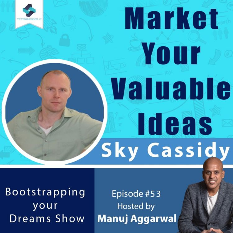 cover art for 053 | Market Your Valuable Ideas | How to turn Thoughts into Value | With Sky Cassidy