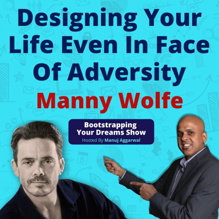 cover art for 153 | Designing Your Life Even In Face Of Adversity | Cultivating Critical Thinking | Manny Wolfe