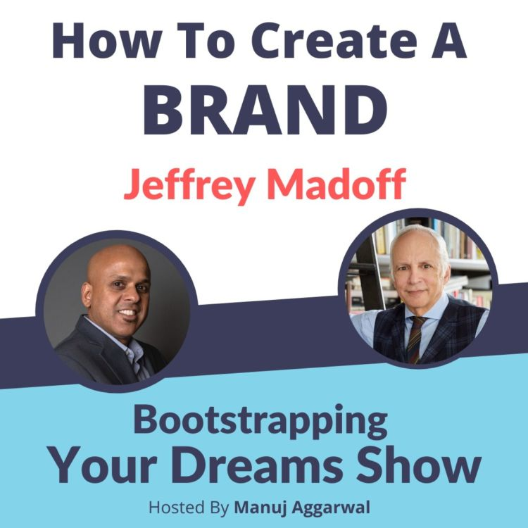 cover art for #192 How to create a BRAND | Jeffrey Madoff | Manuj Aggarwal | Bootstrapping Your Dreams Podcast