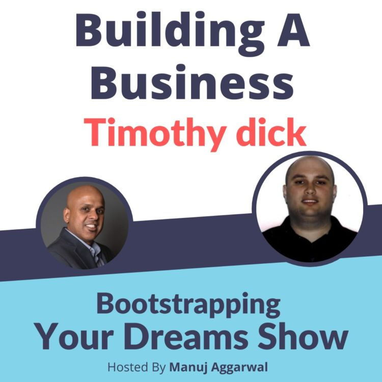 cover art for #195 Building a Business  | Timothy dick | Manuj Aggarwal | Bootstrapping Your Dreams Podcast