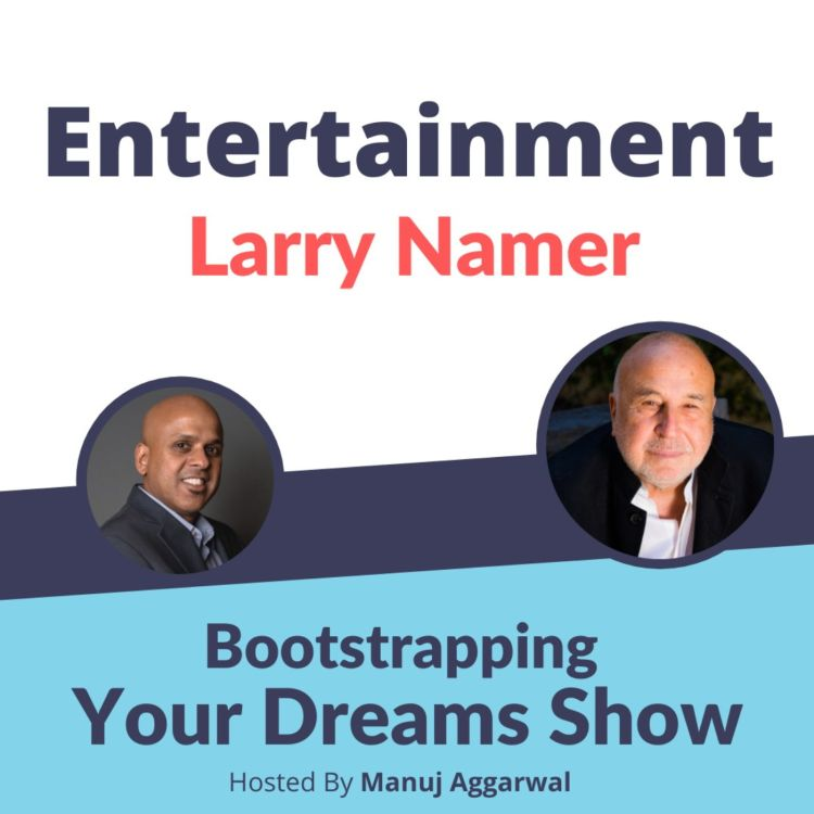 cover art for #196 Entertainment   Larry Namer   Manuj Aggarwal   Bootstrapping Your Dreams Podcast