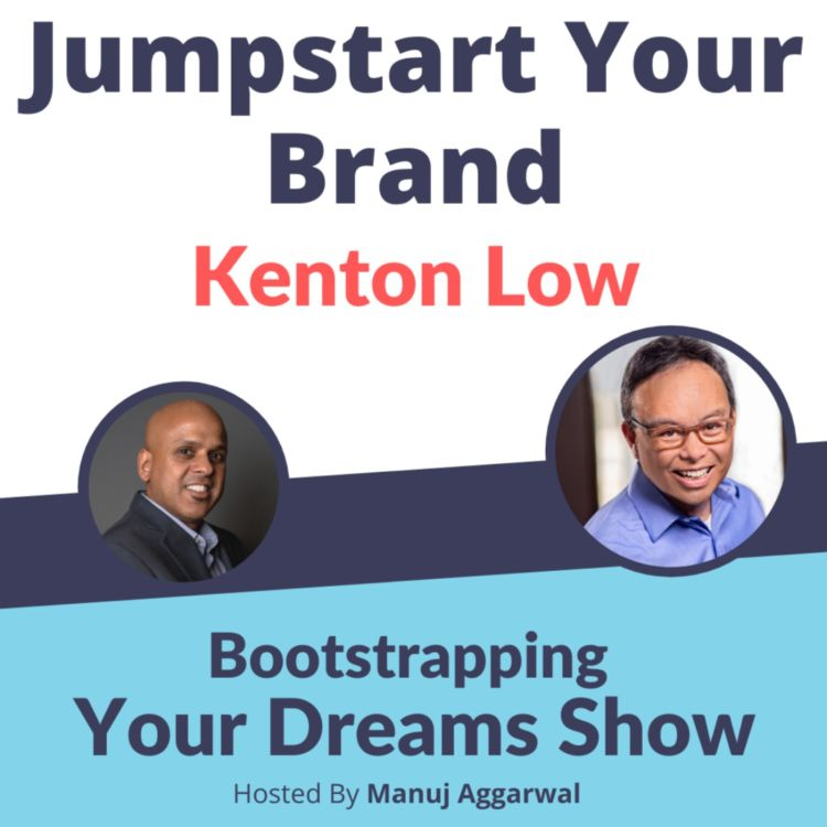 cover art for #204 Jumpstart Your Brand with Kenton Low | Manuj Aggarwal | Bootstrapping Your Dreams Show