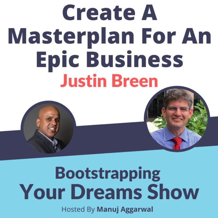 cover art for #205 Create a Masterplan for an Epic Business | Bootstrapping Your Dream Show Interview with Justin Breen