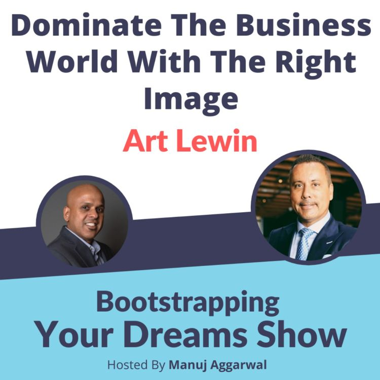 cover art for #206 Dominate the business world with the right image | Art Lewin | Manuj Aggarwal