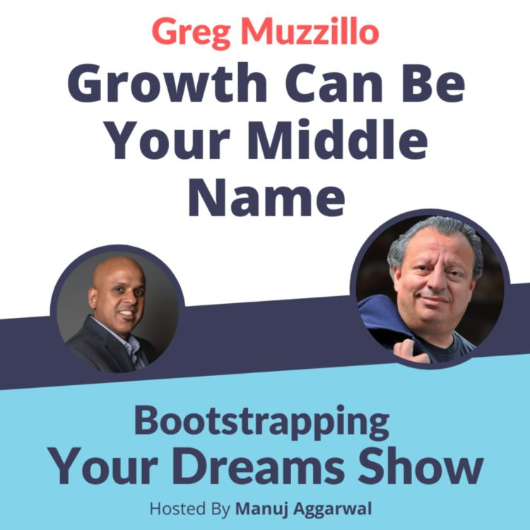 cover art for #210 Growth Can Be Your Middle Name | Greg Muzzillo | Bootstrapping Your Dreams Show