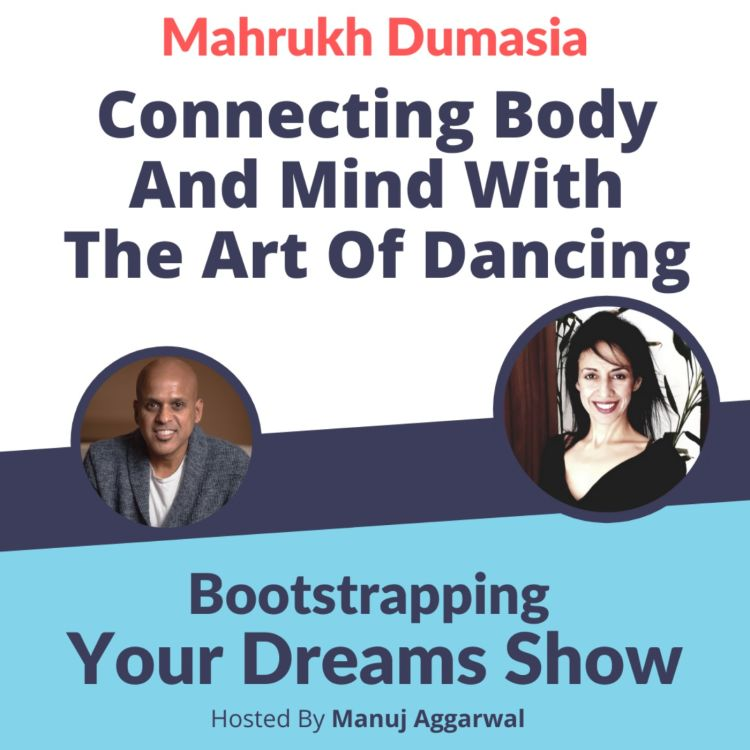 cover art for #219 Dance: Boosting Business, Boosting Health | Mahrukh Dumasia | Manuj Aggarwal| Bootstrapping Your Dreams Show