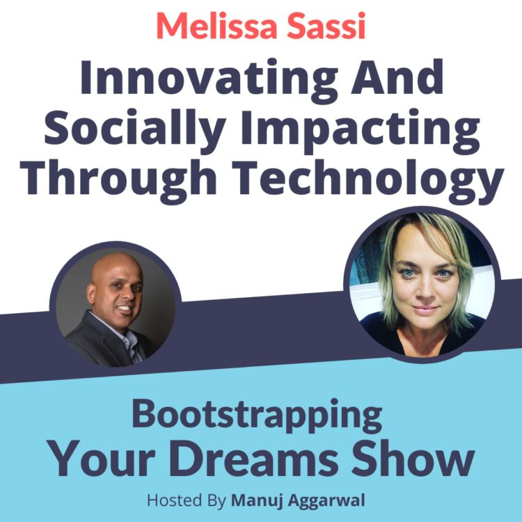 cover art for #220 Innovating and socially impacting through technology with Melissa Sassi | Manuj Aggarwal | Bootstrapping Your Dreams Show