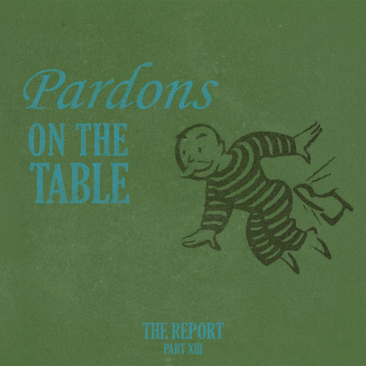 cover art for Part XIII: Pardons On The Table