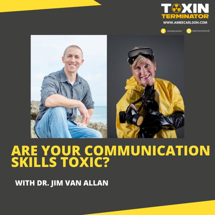 cover art for Are Your Communication Skills Toxic? with Dr. Jim Van Allan