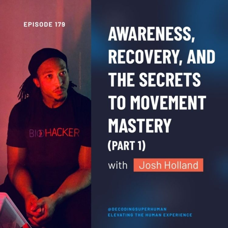 cover art for Awareness, Recovery, and the Secrets to Movement Mastery with Josh Holland (Part 1)