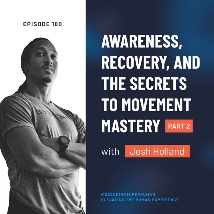cover art for Awareness, Recovery, and the Secrets to Movement Mastery with Josh Holland (Part 2)