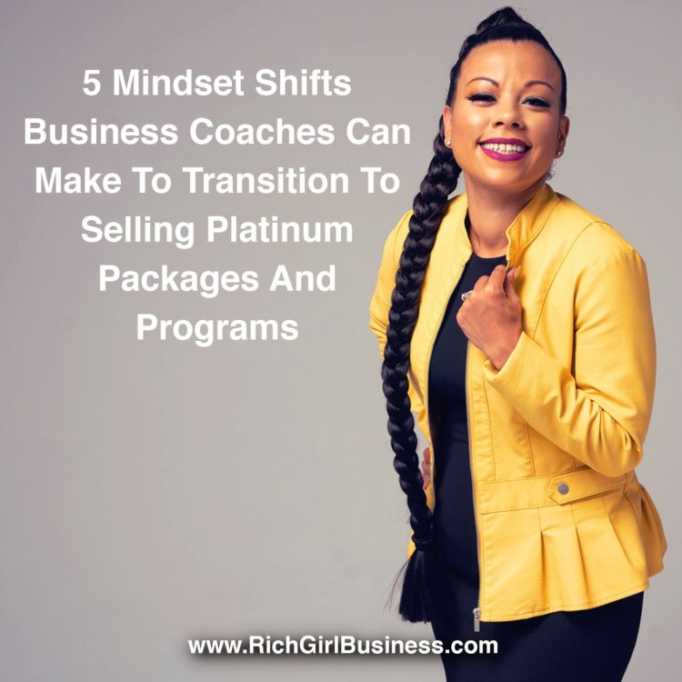 cover art for 5 Mindset Shifts Business Coaches Can Make To Transition To Selling Platinum Packages And Programs.