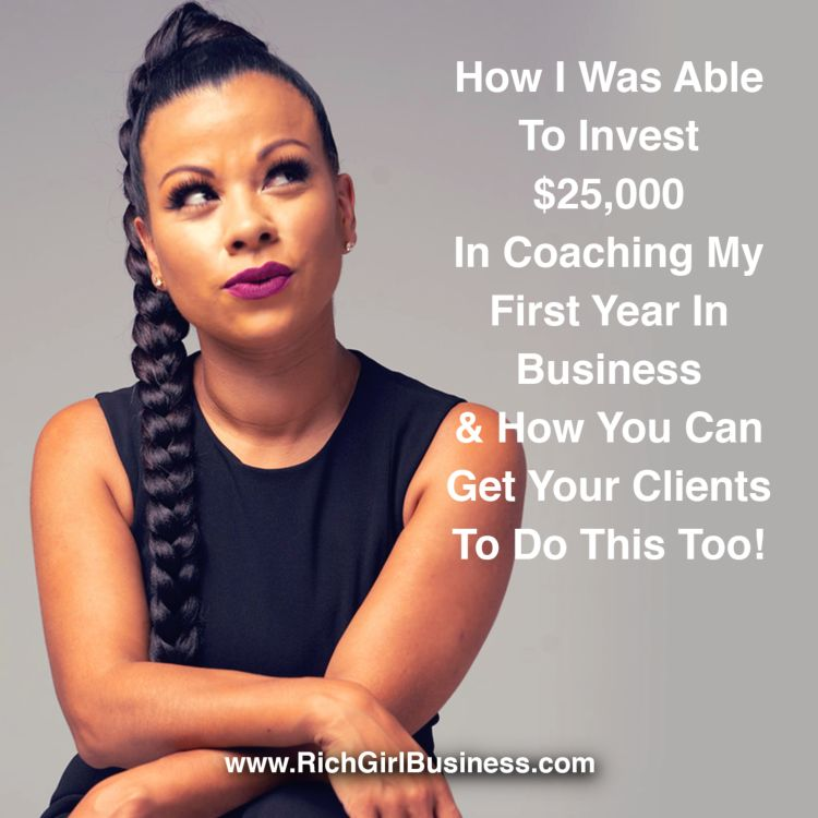 cover art for How I Was Able To Invest $25,000 In Coaching My First Year In Business & How You Can Get Your Clients To Do This Too!