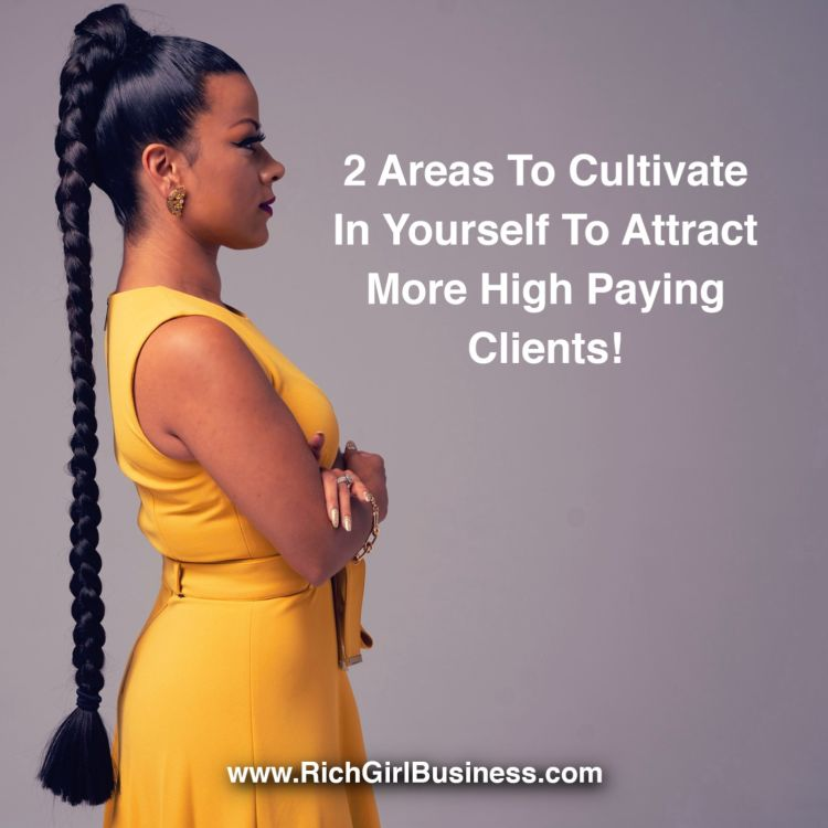 cover art for 2 areas to cultivate in yourself to attract more high paying clients!