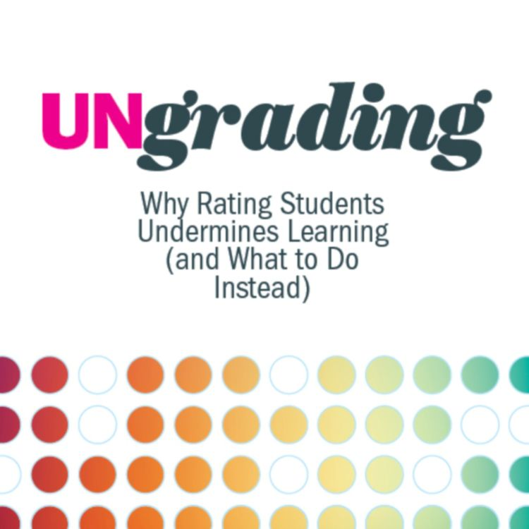 cover art for 83: Why Rating Students Undermines Learning w/ Dr. Susan Blum