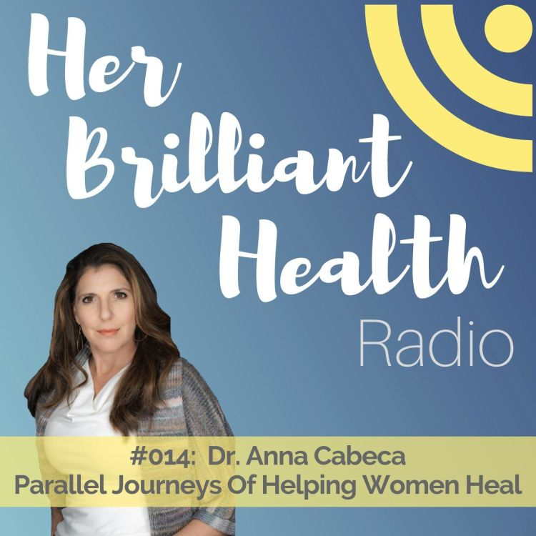 cover art for #014: Parallel Journeys of Helping Women Heal with Dr. Anna Cabeca