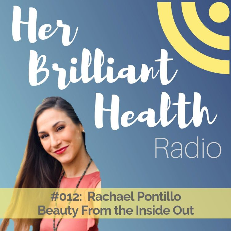 cover art for #012: Beauty From The Inside Out with Rachael Pontillo