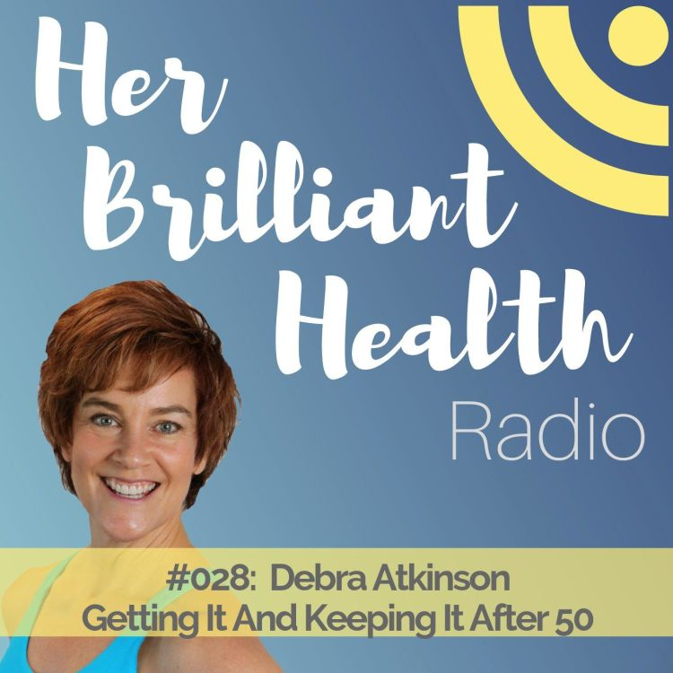 cover art for #028: Getting It And Keeping It After 50 with Debra Atkinson