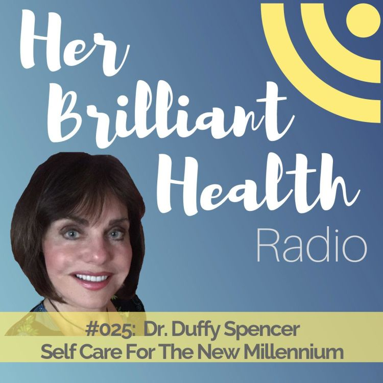 cover art for #025: Self Care For The New Millennium with Dr. Duffy Spencer