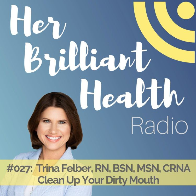 cover art for #027: Clean Up Your Dirty Mouth with Trina Felber, RN, BSN, MSN, CRNA