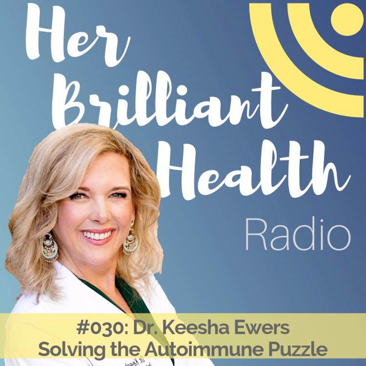 cover art for #030: Solving the Autoimmune Puzzle with Dr. Keesha Ewers