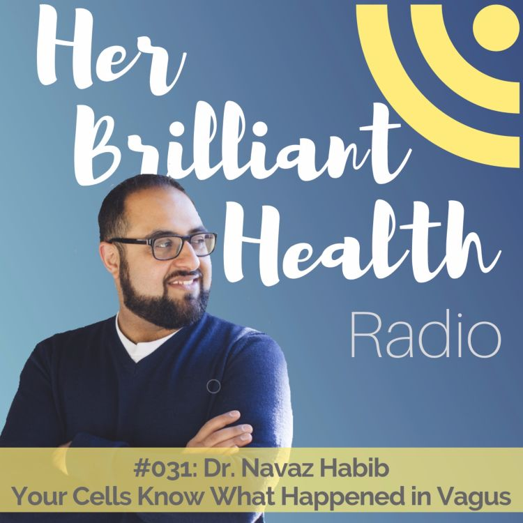 cover art for #031: Your Cells Know What Happened In Vagus with Dr. Navaz Habib