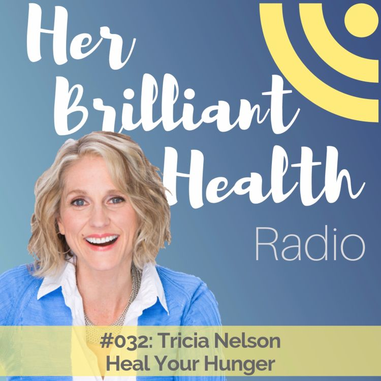 cover art for #032: Heal Your Hunger with Tricia Nelson