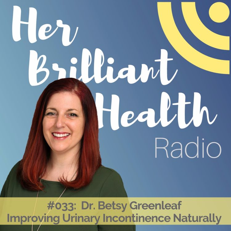 cover art for #033: Improving Urinary Incontinence Naturally with Dr. Betsy Greenleaf