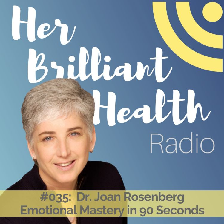 cover art for #035: Emotional Mastery In 90 Seconds with Dr. Joan Rosenberg