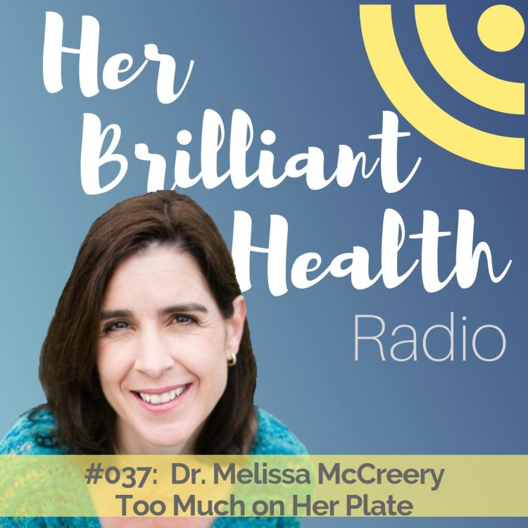 cover art for #037: Too Much On Her Plate with Dr. Melissa McCreery